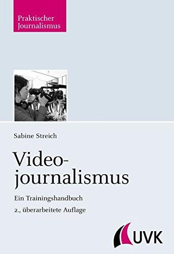 Videojournalismus: Ein Trainingshandbuch (Praktischer Journalismus)