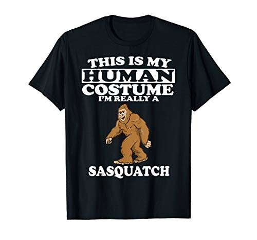 This Is My Human Costume I'm Really A Sasquatch T-Shirt