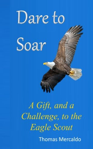 Dare to Soar: A Gift, and a Challenge to the Eagle Scout