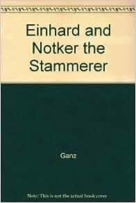 einhard and notker the stammerer essay Einhard and notker the stammerer: two lives of charlemagne, ed d ganz   succession plans is the fundamental essay by peter classen.