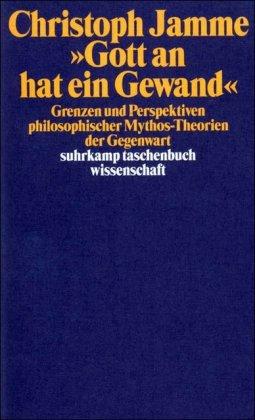 »Gott an hat ein Gewand«: Grenzen und Perspektiven philosophischer Mythos-Theorien der Gegenwart