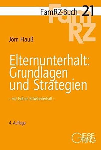 Elternunterhalt: Grundlagen und Strategien: - mit Exkurs Enkelunterhalt - (FamRZ-Buch)