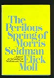 The Perilous Spring of Morris Seidman, Elick Moll, 039513949X