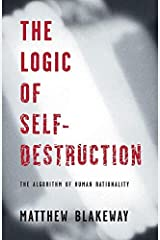 [The Logic of Self-Destruction: The Algorithm of Human Rationality] [By: Blakeway, Matthew] [April, 2014] Paperback