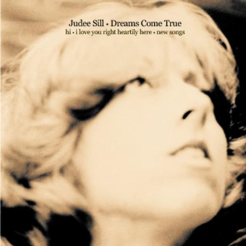 Dreams Come True: Hi / I Love You Right Heartily Here / New Songs by Judee Sill (2008-06-17)