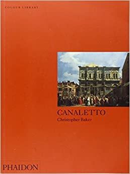 Canaletto: Colour Library (Phaidon Colour Library) by Christopher Baker (1998-08-12)