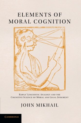 Elements of Moral Cognition: Rawls' Linguistic Analogy and the Cognitive Science of Moral and Legal Judgment by Cambridge University Press