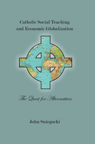 Catholic Social Teaching and Economic Globalization: The Quest for Alternatives (Marquetter Studies in Theology)