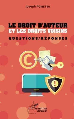 Le droit d'auteur et les droits voisins: Questions/ Réponses (French Edition)