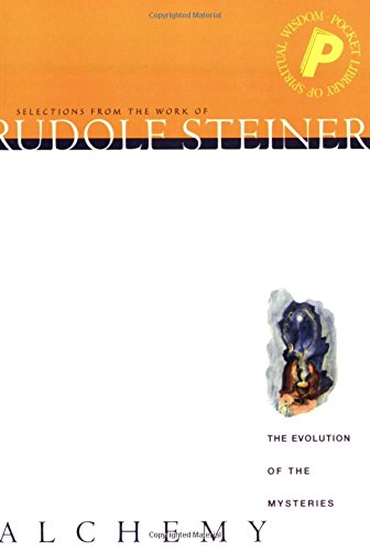Alchemy: The Evolution of the Mysteries (Pocket Library of Spiritual Wisdom S.) Rudolf Steiner