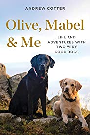 Olive, Mabel & Me: Life and Adventures with Two Very Good