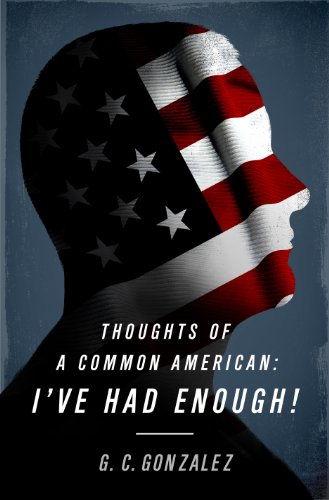 Thoughts of A Common American: I've Had Enough!