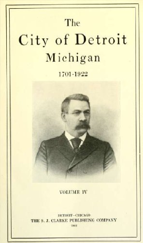 The town of Detroit, Michigan, 1701-1922 (Volume 4)