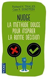 Nudge : La méthode douce pour inspirer la bonne décision par Richard Thaler