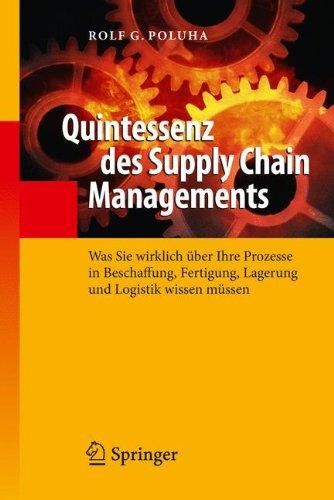 Quintessenz des Supply Chain Managements: Was Sie wirklich über Ihre Prozesse in Beschaffung, Fertigung, Lagerung und Logistik wissen müssen