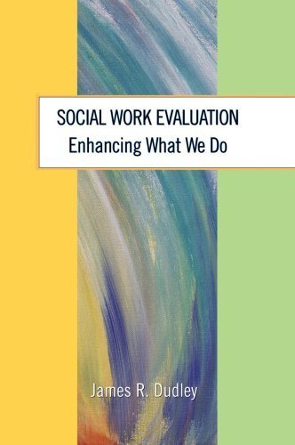 Social Work Evaluation: Enhancing What We Do 2009 edition by James R. Dudley (2009) Paperback