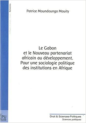 Livres gratuits Le Gabon et le Nouveau partenariat africain au développement. Pour une sociologie politique des institutions en Afrique pdf ebook