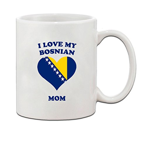 I love my BOSNIAN Mom Ceramic Coffee Tea Mug Cup 11 (Bosnian Coffee)