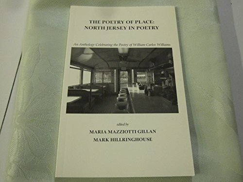 The Poetry of Place: North Jersey in Poetry : An Anthology Celebrating the Poetry of William Carlos Williams