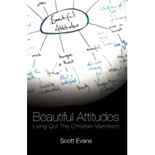 Beautiful Attitudes: Living Out the Christian Manifesto.