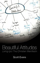 Beautiful Attitudes: Living Out the Christian Manifesto.