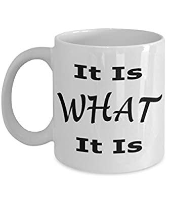 It Is What It Is Mug White Unique Birthday, Special Or Funny Occasion Gift. Best 11 Oz Ceramic Novelty Cup for Coffee, Tea Or Toddy