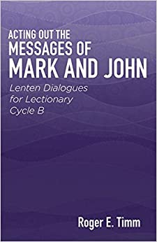 Book Acting Out the Messages of Mark and John: Lenten Dialogues for Lectionary Cycle B