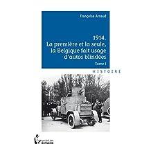 1914 La première et la seule, la Belgique fait usage d'autos blindées: Tome I (- SDE)