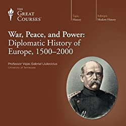 War, Peace, and Power: Diplomatic History of Europe, 1500-2000