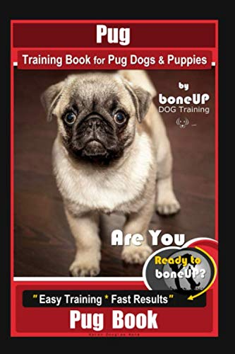 Pug Training Book for Pug Dogs & Puppies By BoneUP DOG Training: Are You Ready to Bone Up?  Easy Training * Fast Results, Pug Book