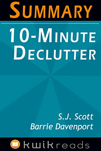 Summary: 10-Minute Declutter: The Stress Free Habit for Simplifying Your Home; By: S.J. Scott and Barrie Davenport (Interior Design, Kitchen Design, House ... Cleaning and Organizing, Housekeeping)