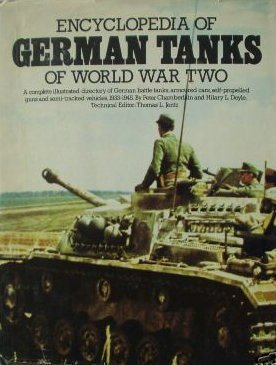 Encyclopedia of German tanks of World War Two: A complete illustrated directory of German battle tanks, armoured cars, self-propelled guns and semi-tracked vehicles, -