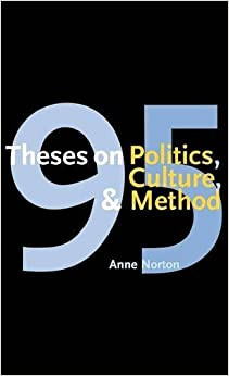 theses on politics culture and method anne norton  95 theses on politics culture and method