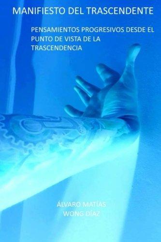 Manifiesto del Trascendente: Pensamientos progresivos desde el punto de vista de la trascendencia  [Wong Diaz, Alvaro Matias] (Tapa Blanda)