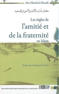 Règles de l'amitié et de la fraternité par Abû-Hâmid Al-Ghazali