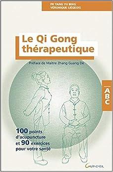 Le Qi Gong thérapeutique - 100 points d'acupuncture et 90 exercices pour votre santé - ABC