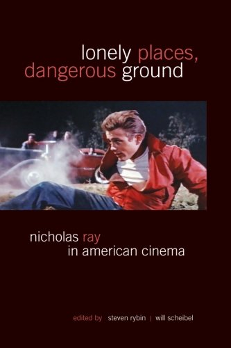 Lonely Places, Dangerous Ground: Nicholas Ray in American Cinema (SUNY series, Horizons of Cinema)
