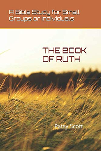 THE BOOK OF RUTH: A Bible Study for Small Groups or Individuals