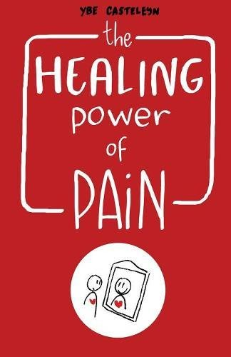 The Healing Power of Pain: Stories of Trauma and Recovery [Casteleyn, Ybe] (Tapa Blanda)
