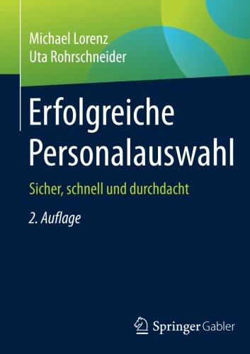 Erfolgreiche Personalauswahl: Sicher, schnell und durchdacht Taschenbuch – 22. August 2015 Michael Lorenz Uta Rohrschneider Gabler Verlag 3834947652