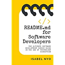 README.md for Software Developers: The Ultimate Software Development Career Guide in the Age of Technology Disruption