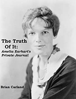 The Truth Of It: Amelia Earhart's Private Journal (English ...