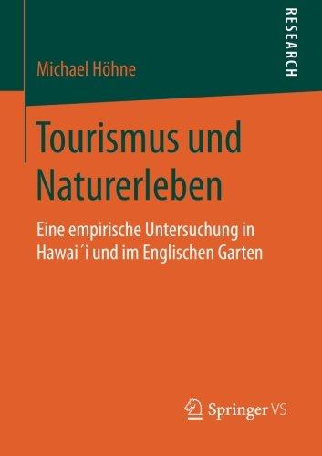 Download Tourismus und Naturerleben: Eine empirische Untersuchung in Hawai´i und im Englischen Garten (German Edition) pdf