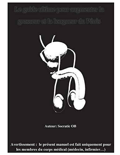 Le guide ultime pour augmenter la grosseur et la longueur du Pénis  [OB, Socratic] (Tapa Blanda)