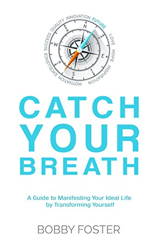 Download for free Catch Your Breath: A Guide to Manifesting Your Ideal Life by Transforming Yourself