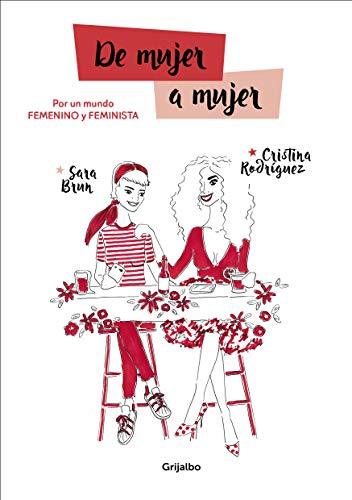 De mujer a mujer: Por un mundo femenino y feminista (Spanish Edition) by