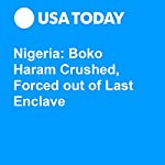 Nigeria: Boko Haram Crushed, Forced out of Last Enclave | Doug Stanglin