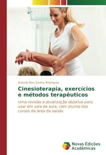 Cinesioterapia, exercícios e métodos terapêuticos: Uma revisão e atualização objetiva para usar em sala de aula, com alunos dos cursos da àrea da saúde (Portuguese Edition) PDF