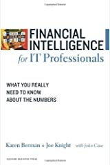 Financial Intelligence for IT Professionals: What You Really Need to Know About the Numbers Kindle Edition