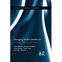 Managing Modern Healthcare: Knowledge, Networks and Practice (Routledge Studies in Health Management Book 2) (English…